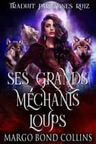 Ses grands méchants loups ebook by Margo Bond Collins