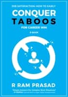 Job Satisfaction: How To Easily Conquer Taboos For Career Win [E-Book] ebook by R Ram Prasad