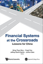 Financial Systems at the Crossroads - Lessons for China ebook by Wing Thye Woo,Yingli Pan,Jeffrey D Sachs;Junhui Qian