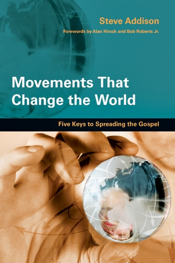 Movements That Change the World: Five Keys to Spreading the Gospel - Five Keys to Spreading the Gospel ebook by Steve Addison