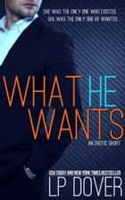 What He Wants ebook by L.P. Dover