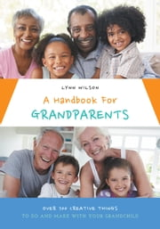 A Handbook For Grandparents ebook by Wilson, Lynn