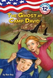 Capital Mysteries #12: The Ghost at Camp David ebook by Ron Roy,Timothy Bush