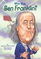 Who Was Ben Franklin? ebook by Dennis Brindell Fradin,John O'Brien,Nancy Harrison