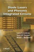 Diode Lasers and Photonic Integrated Circuits ebook by Larry A. Coldren,Scott W. Corzine,Milan L. Mashanovitch