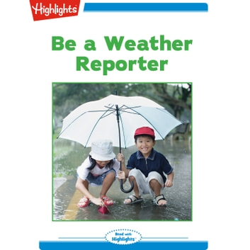 Be a Weather Reporter audiobook by Highlights for Children