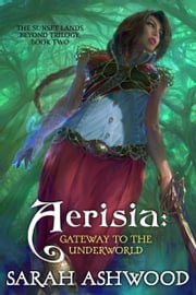 Aerisia: Gateway to the Underworld: Book 2 ebook by Sarah Ashwood