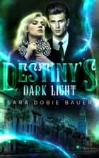 Destiny's Dark Light ebook by Sara Dobie Bauer