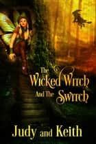 The Wicked Witch and the Switch ebook by Judy, Keith