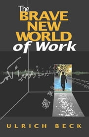 The Brave New World of Work ebook by Ulrich Beck