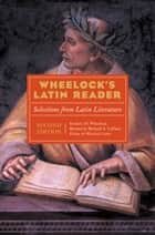 Wheelock's Latin Reader - Selections from Latin Literature ebook by Richard A. LaFleur