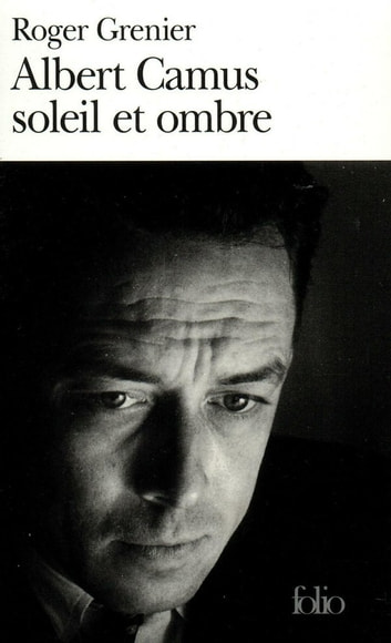 Albert Camus soleil et ombre. Une biographie intellectuelle ebook by Roger Grenier