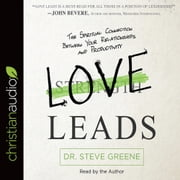 Love Leads - The Spiritual Connection Between Your Relationships and Productivity audiobook by Dr. Steve Greene