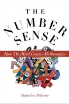 The Number Sense : How the Mind Creates Mathematics ebook by Stanislas Dehaene