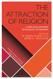 The Attraction of Religion - A New Evolutionary Psychology of Religion ebook by Associate Professor D. Jason Slone,Professor James A. Van Slyke