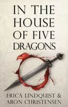 In the House of Five Dragons ebook by Erica Lindquist,Aron Christensen