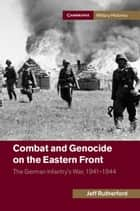 Combat and Genocide on the Eastern Front ebook by Jeff Rutherford