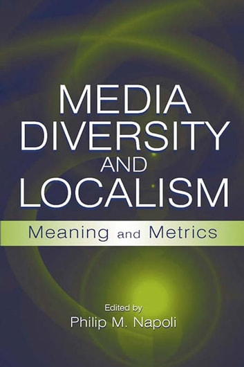 Media Diversity and Localism - Meaning and Metrics ebook by