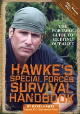 Hawke's Special Forces Survival Handbook - The Portable Guide to Getting Out Alive ebook by Mykel Hawke