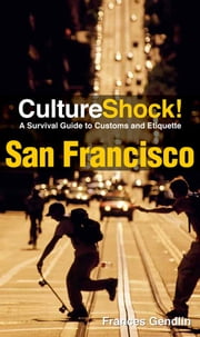 CultureShock! San Francisco - A Survival Guide to Customs and Etiquette ebook by Frances Gendlin