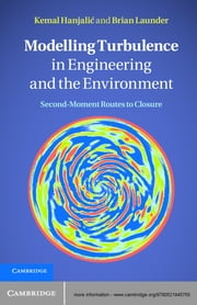 Modelling Turbulence in Engineering and the Environment - Second-Moment Routes to Closure ebook by Kemal Hanjalić,Brian Launder