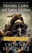 Crown of Vengeance - The Dragon Prophecy, Book One ebook by Mercedes Lackey, James Mallory
