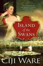 Island of the Swans ebook by Ciji Ware