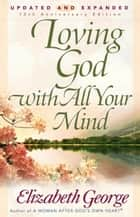 Loving God with All Your Mind ebook by Elizabeth George