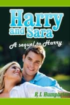 Harry and Sara - A Sequel to Harry ebook by R L Humphries