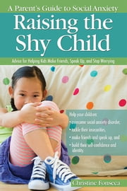 Raising the Shy Child - A Parent's Guide to Social Anxiety ebook by Christine Fonseca