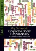 Key Concepts in Corporate Social Responsibility ebook by Professor Suzanne Benn, Dianne Bolton