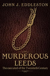 Murderous Leeds ebook by John J Eddleston