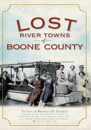 Lost River Towns of Boone County ebook by Bridget Striker,Donald E. Clare Jr.,Jennifer Gregory,C. Adam Hartke,Melinda Sartwell,Laurie Wilcox