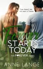 Forever Starts Today - The Forever Series, #1 ebook by Anne Lange