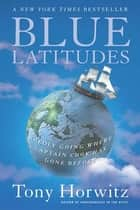 Blue Latitudes - Boldly Going Where Captain Cook Has Gone Before eBook by Tony Horwitz