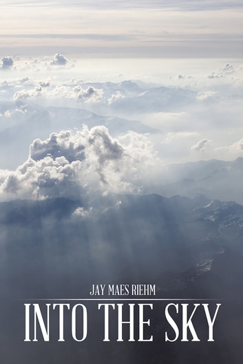 INTO THE SKY ebook by JAY MAES RIEHM