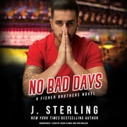 No Bad Days - A Fisher Brothers Novel audiobook by J. Sterling