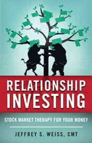 Relationship Investing - Stock Market Therapy for Your Money ebook by Jeffrey Weiss, CMT