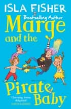 Marge and the Pirate Baby - Book two in the fun family series by Isla Fisher ebook by Eglantine Ceulemans, Isla Fisher