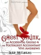 The Ghost Shrink, the Accidental Gigolo, & the Poltergeist Accountant ebook by Vivi Andrews