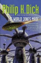 The World Jones Made ebook by Philip K. Dick