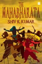 The Mahabharata ebook by Shiv Kumar