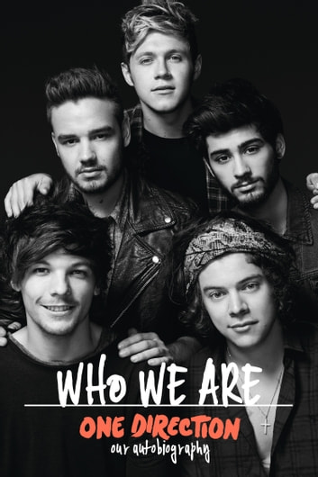 One Direction: Who We Are: Our Official Autobiography ebook by One Direction