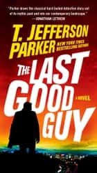 The Last Good Guy ebook by T. Jefferson Parker