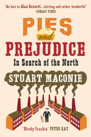 Pies and Prejudice - In search of the North ebook by Stuart Maconie