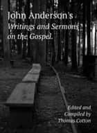 John Anderson's Writings and Sermons on the Gospel ebook by John Anderson