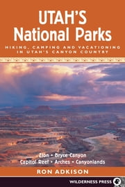 Utah's National Parks - Hiking Camping and Vacationing in Utahs Canyon Country ebook by Ron Adkison