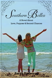 Southern Belles, A Novel about Love, Purpose & Second Chances ebook by Sarah Dzuris Anderson