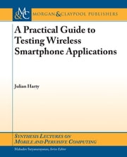 A Practical Guide to Testing Wireless Smartphone Applications ebook by Julian Harty