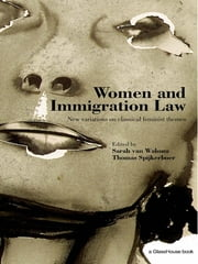 Women and Immigration Law - New Variations on Classical Feminist Themes ebook by Thomas Spijkerboer,Sarah Van Walsum